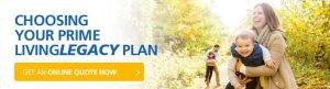 Choosing Prime LIVING LEGACY Plan